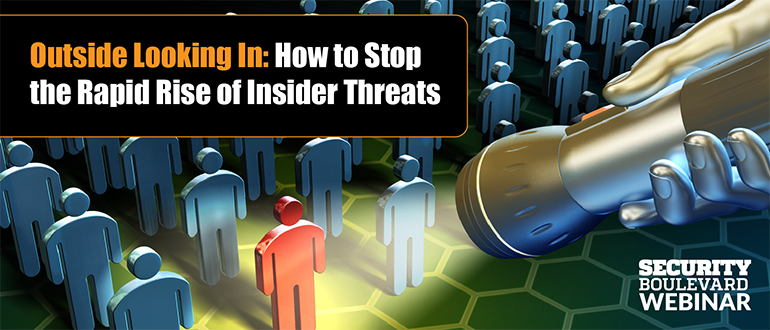 Outside Looking In: How to Stop the Rapid Rise of Insider Threats